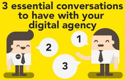 3 essential conversations you should be having with your digital agency… regularly