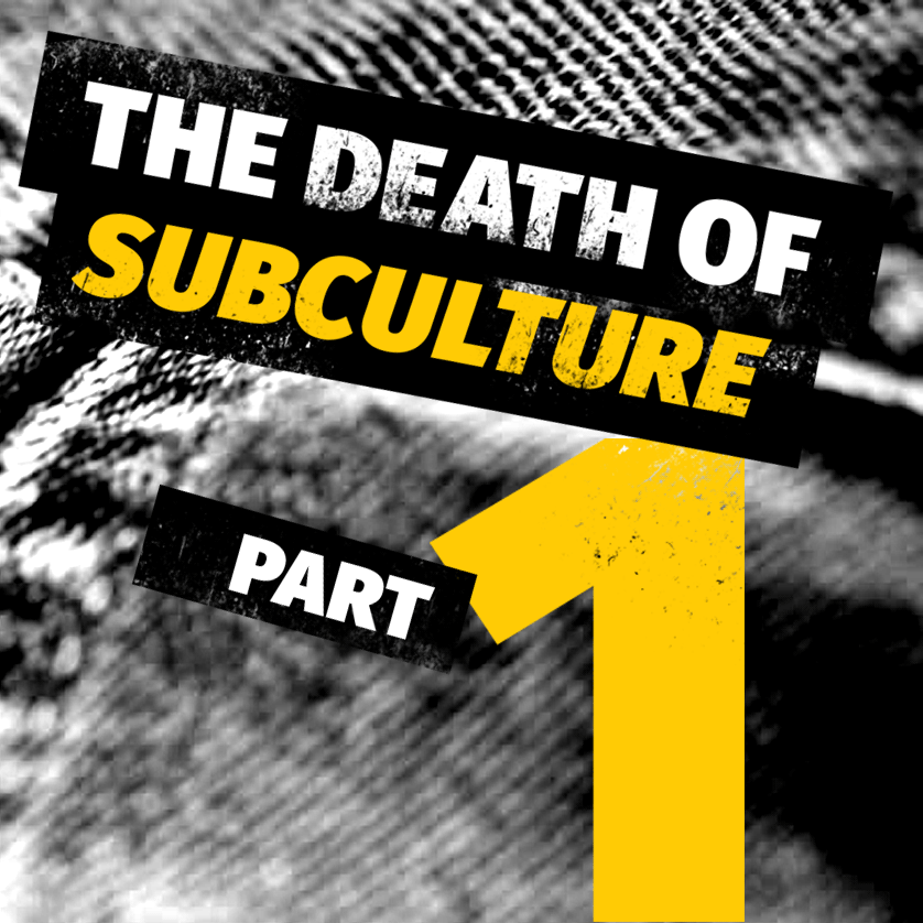 The Death Of Subculture part 1: the changing role of subculture in 21st century Britain