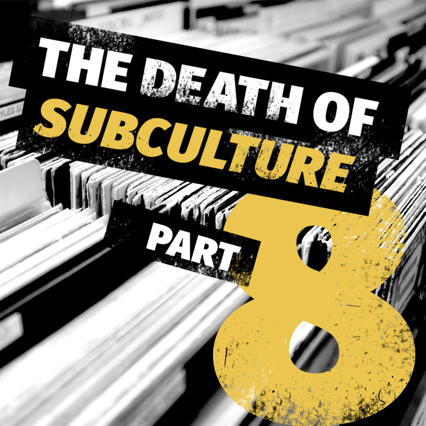 The Death of Subculture part 8: conclusions and what they mean for marketers?